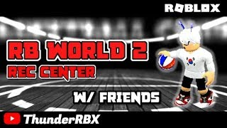 [ROBLOX] RB WORLD 2 🏀 | FIRST REC CENTER MATCH WITH MY FRIENDS