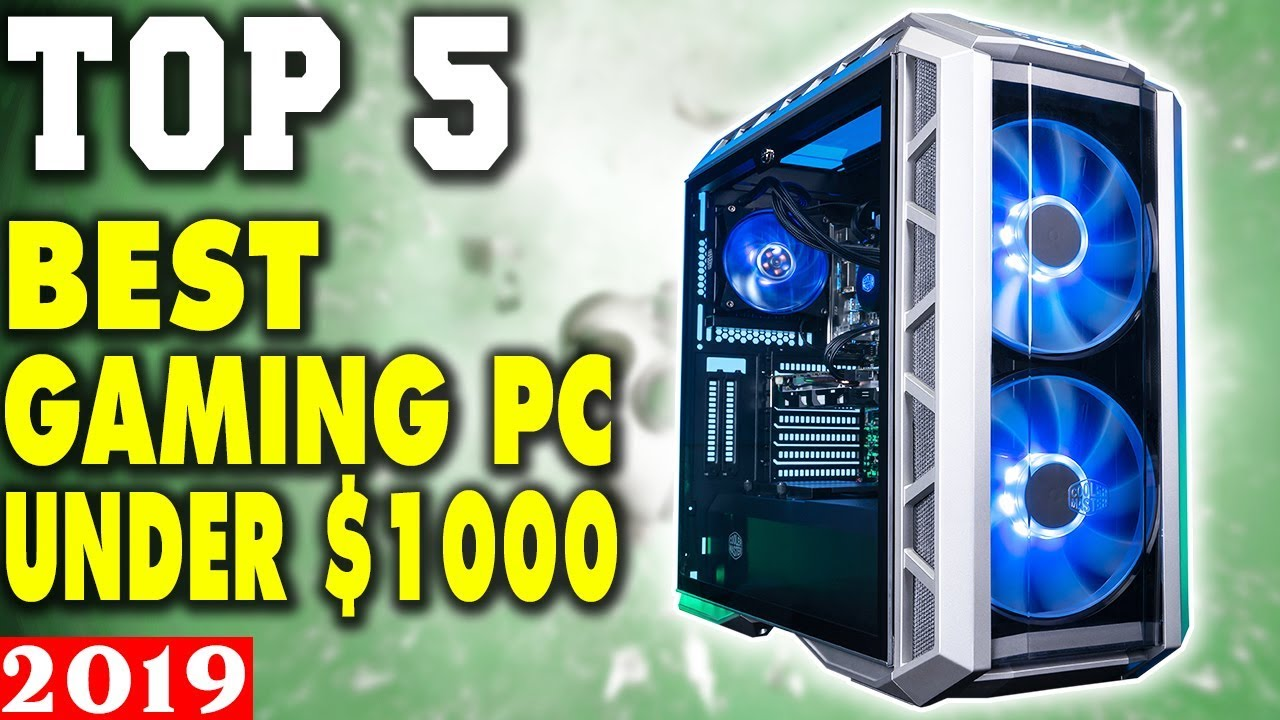Top 5 - Best Gaming PC Under $1000 in 2019