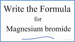 How to Write the Formula for MgBr2 (Magnesium bromide)