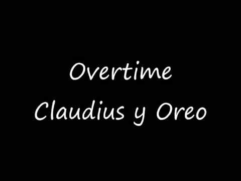 Overtime-Claudius y OREO