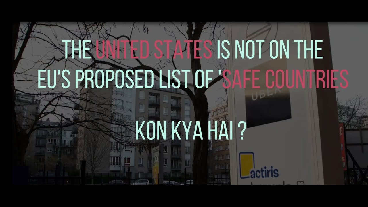 The United States is not on the EU's proposed list of 'safe countries | One Minute Series | 2020