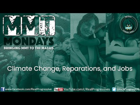 MMT Mondays: Climate Change, Reparations, and Jobs, Oh My!