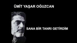 Sana bir tanrı getirdim şiiri - Ümit Yaşar Oğuzcan - Ahmet Faruk Nalbantoğlu