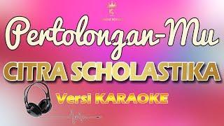 PERTOLONGAN-MU - CITRA SCHOLASTIKA (karaoke | lirik)