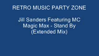 Jill Sanders Featuring MC Magic Max - Stand By (Extended Mix)