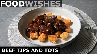 Beef Tips and Tots - Food Wishes
