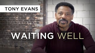 Waiting Well   Devotional by Tony Evans