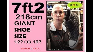 7 FOOT-2 TALL  SHOE SIZE 19? TALL PROBLEMS ??