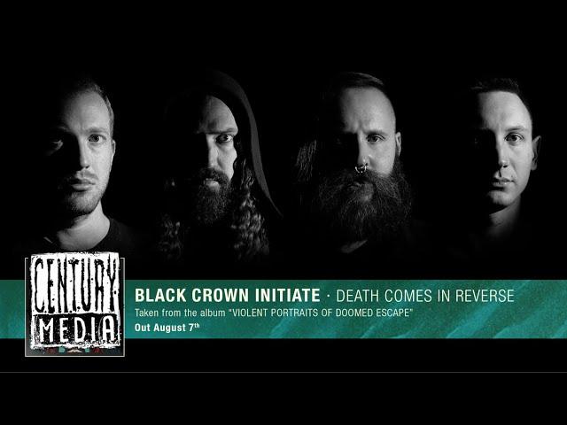 BLACK CROWN INITIATE - Death Comes in Reverse (Album Track)