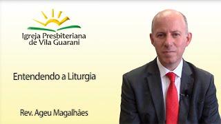 (EBD) Entendendo a liturgia | Rev. Ageu Magalhães