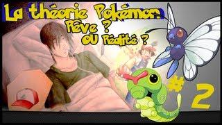 La théorie Pokemon :Rêve ou Réalité? Episode 2 De Chenipan à papillon