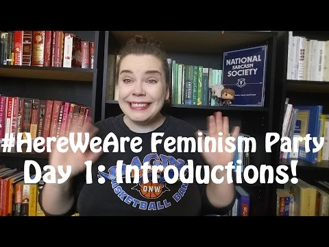 #HereWeAre Feminism Party! Day 1: Introductions