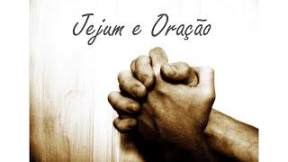 Oração e Jejum - Término 12 horas