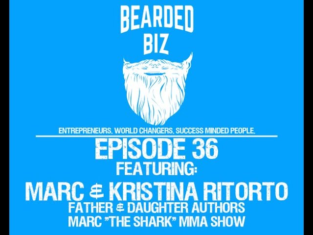 Bearded Biz Show - Ep. 36 - Marc & Daughter Ritorto - Father / Daughter Authors - Marc The Shark MMA