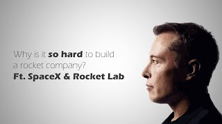 How hard is it to start a rocket company? Ft. SpaceX & Rocket Lab