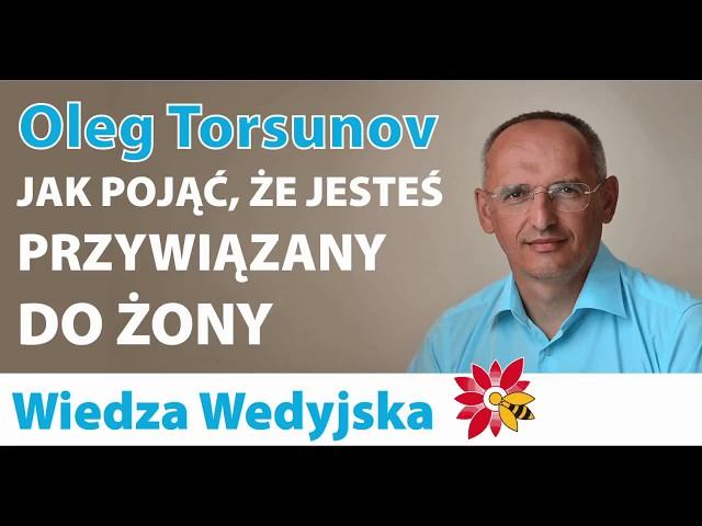 Dr Oleg Torsunov - jak pojąć, że jesteś przywiązany do żony