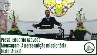A perseguição missionária | Presb. Eduardo Azevedo | IPBV