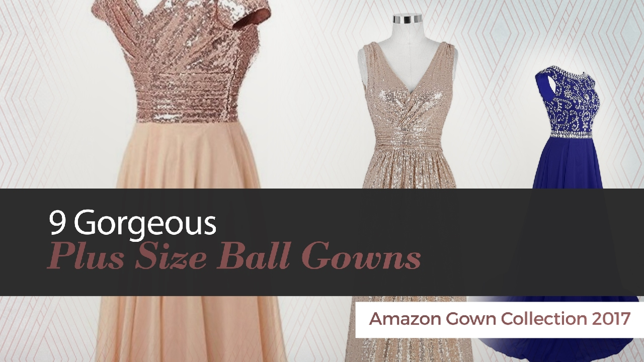 9 Gorgeous Plus Size Ball Gowns Amazon Gown Collection 2017 - YouTube