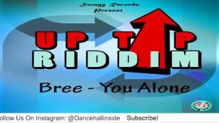 Bree - You Alone [Uptop Riddim] - July 2016