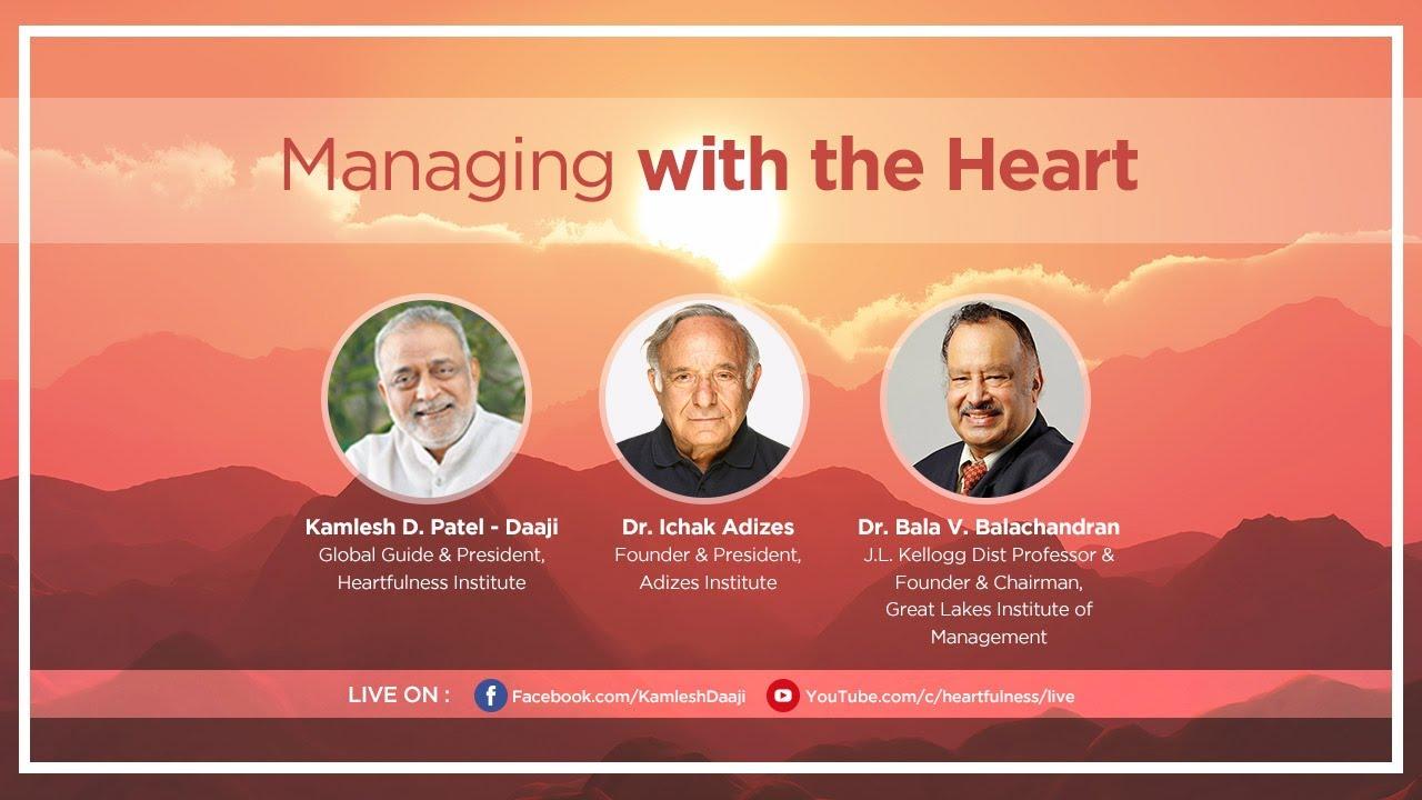 Manage with the Heart | Episode 1 | Daaji | Dr Adizes | Dr Bala Balachandran | 8 May 2020