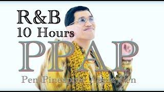 PEN PINEAPPLE APPLE PEN PPAP - RNB Remix- 10 HOURS nonstop PPAP Pen...