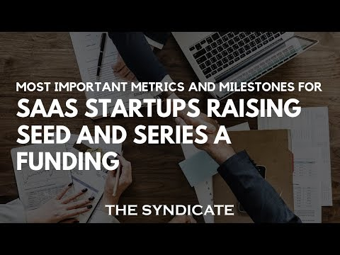 Most Important Metrics and Milestones for SaaS Startups Raising Seed and  Series A Funding