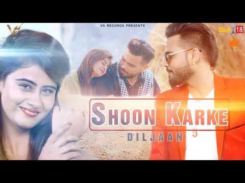 Shoon Karke ( Full Song 2018 ) |Diljaan | Latest Punjabi song 2018 | Chahal records