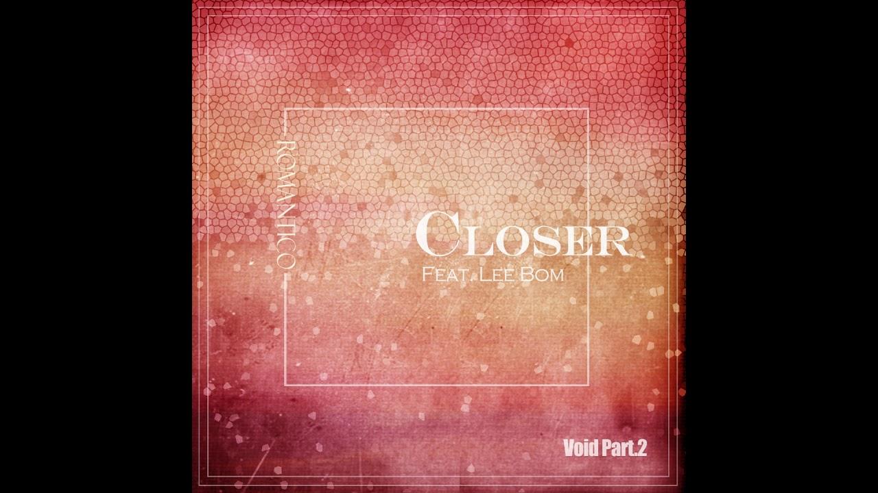 로만티코[ROMANTICO] - Closer (Feat.이봄)