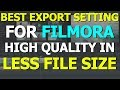 Best Export Setting For Filmora l Render High Quality in less File Size