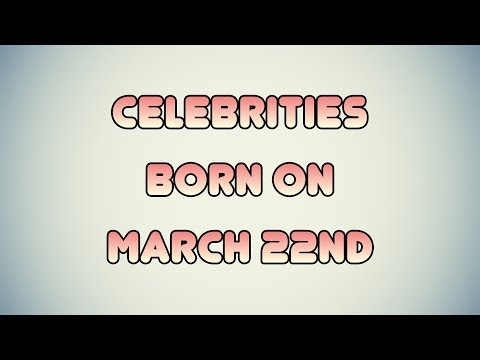 Celebrities born on March 22nd