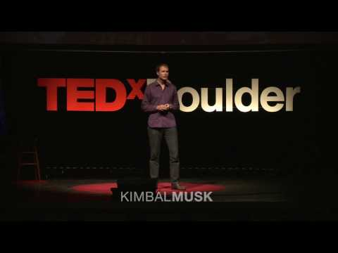 TEDxBOULDER - Kimbal Musk - Reinventing The Role Of ...