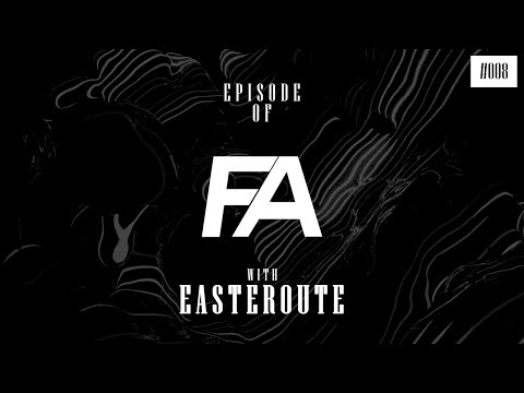 Episode of FA #008 with Easteroute [Future House]