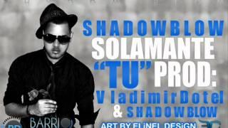 Shadow Blow - Solamente Tu (Prod. Vladimir Dotel & Shadow Blow) (Bachata) wWw.BarrioDigital.Net
