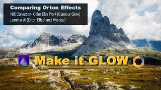 MAKE IT GLOW: Comparing Orton Effects (NIK Glamour Glow, Luminar Ai Orton Effect and Mystical)