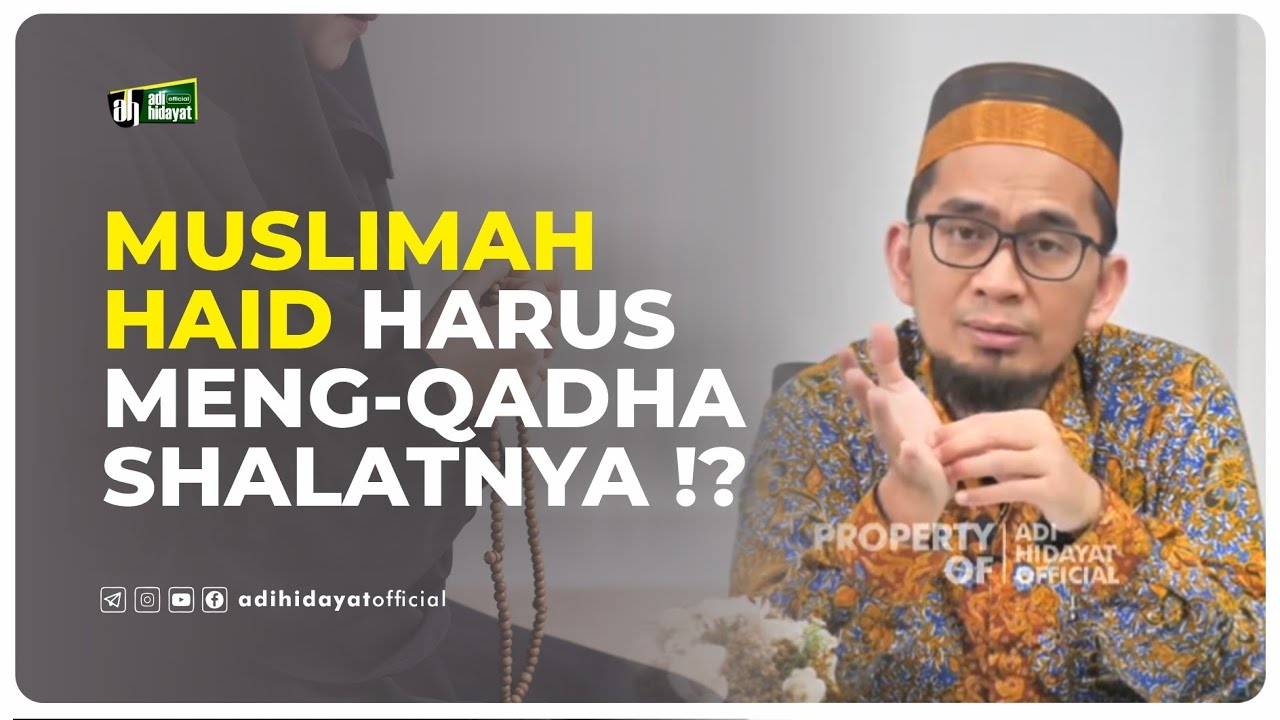 Apakah Muslimah Haid Harus Mengqadha' Sholatnya - Ustadz Adi Hidayat