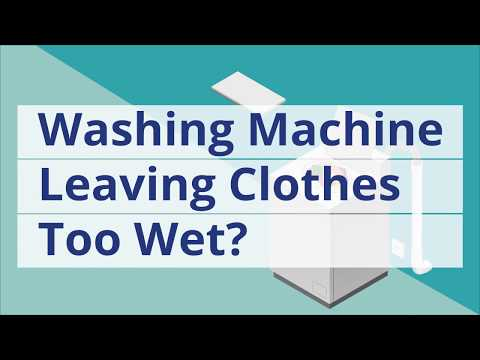 Washing Machine Leaving Clothes Too Wet: Washer Tips