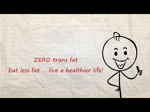 Zero trans fat: Eat less fat … live a healthier life!