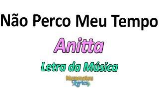 Baixar Anitta - Não Perco Meu Tempo - Letra / Lyrics