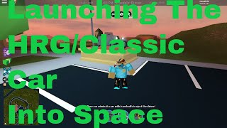 Launching The HRG/Classic Car Into Space!!! (Roblox Jailbreak)