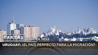 Uruguay: ¿el país perfecto para la migración? - Cartas sobre la mesa