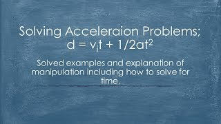 Physics 20: Acceleration aฑd manipulating d = vit + 1/2at2