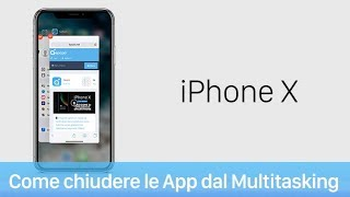 Come chiudere le App aperte nel Multitasking su iPhone X