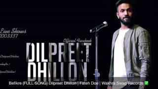 Befikre FULL SONG Dilpreet Dhillon   Fateh Doe   Desi Crew   Brand New Pu