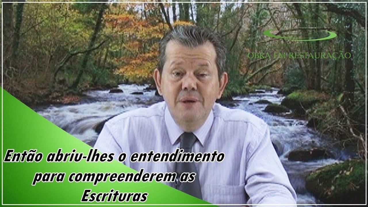 Ent�o abriu-lhes o entendimento para compreenderem as Escrituras. - Pr. Adail Pereira de Lima