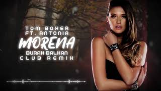 Tom Boxer ft. Antonia - Morena ( Burak Balkan Club Remix ) 2019