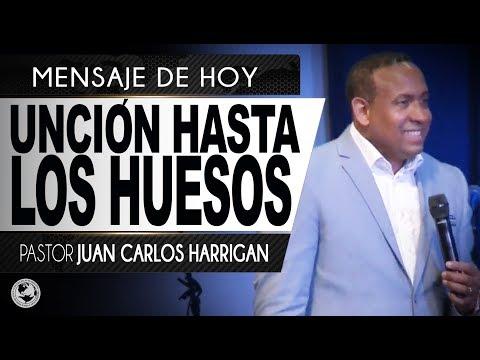 UNCIÓN HASTA LOS HUESOS   Pastor Juan Carlos Harrigan  