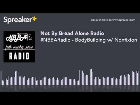 #NBBARadio - BodyBuilding w/ Nonfixion [Christian Talk Radio - Christian Rap]
