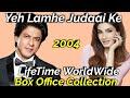 YEH LAMHE JUDAAI KE 2004 Bollywood Movie LifeTime WorldWide Box Office Collection Rating Cast