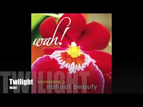 Wah! SAVASANA 3: NATURAL BEAUTY - Twilight