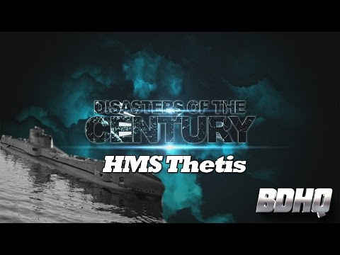 HMS Thetis - Disasters of the Century